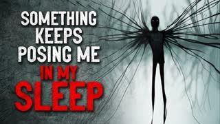 """""""Something keeps posing me in my sleep"""" Creepypasta"""