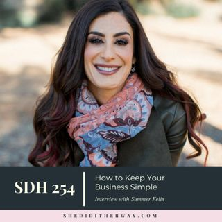 SDH 254: How to Keep Your Business Simple with Summer Felix