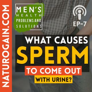 What Causes Sperm to Come Out with Urine? | Ep 7