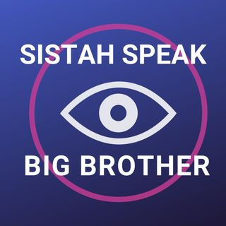 102 Sistah Speak Big Brother