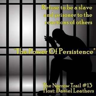 """""""The Power Of Persistence"""" - 13 - The Narrow Trail"""