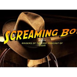 Screaming Boy Podcast Episode 8 v2.0 - Indiana Jones Discussion