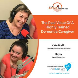 6/12/19 Kate Bodin and Kayla with ComForCare Home Care of West Linn|The Real Value of a Highly Trained Dementia Caregiver| Aging in Portland