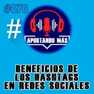 Beneficios De Los Hashtags en Redes Sociales | #070 - Aportandomas.com