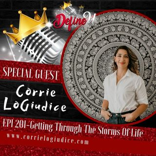 Ep 201-Getting Through The Storms Of Life with Corrie LoGiudice