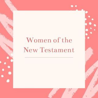 Women of the New Testament - The Woman with the Alabaster Jar