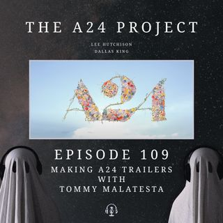 109 - Making A24 Trailers With Tommy Malatesta