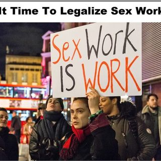 Is It Time To Make Sex Work Legal?