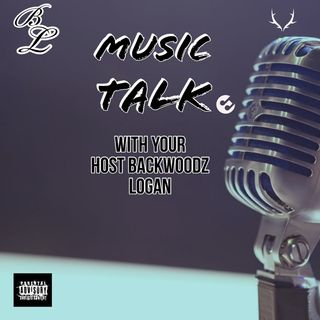 Music Talk with Backwoodz Logan - EP21