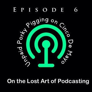 Episode 6 - Unpaid Porky Pigging on Cinco De Mayo