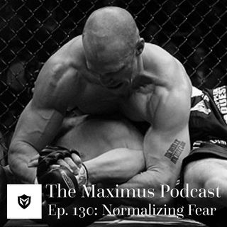The Maximus Podcast Ep. 130 - Normalizing Fear