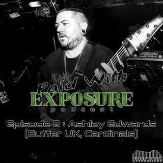 Episode 08 - Ashley Edwards (Suffer UK, Cardinals)