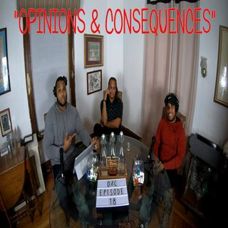 "Opinions & Consequences Episode: 18 ""UNGRATEFULNESS"" @Opinionsandconsequences"
