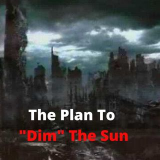 "The Plan To ""Dim"" The Sun"
