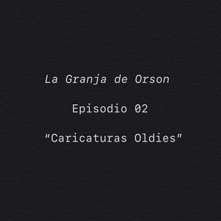 "Ep-02 ""Caricaturas Oldies"""