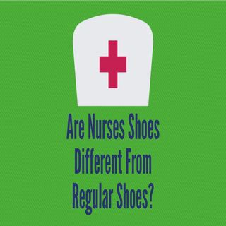 Are Nurses Shoes Different From Regular Shoes