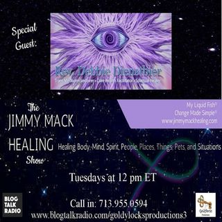 The Jimmy Mack Healing Show ~ Special Guest: Rev. Debbie Dienstbier ~ 29May2018