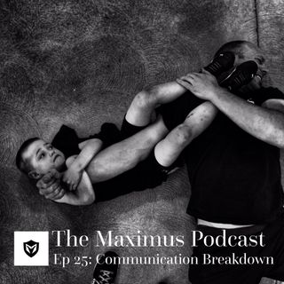 The Maximus Podcast Ep. 25 - Communication Breakdown