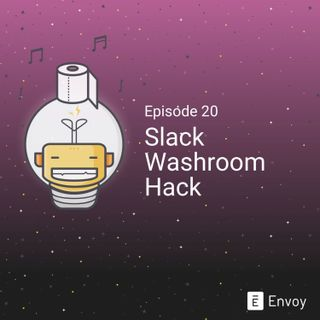 #20 - Slack's Washroom Hack