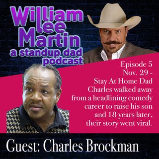 A Standup Dad - Ep. 5 - William Lee Martin | Guest Charles Brockman