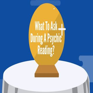 What To Ask During A Psychic Reading