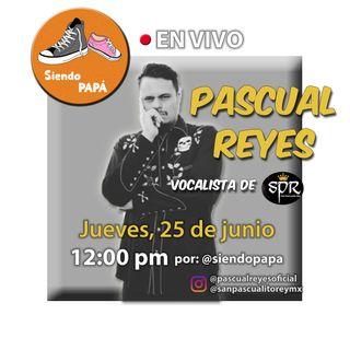 Siendo PAPÁ EN VIVO con Pascual Reyes de San Pascualito Rey Programa #3