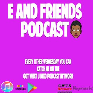 E And Friends Pod - Episode 40 - The Tale of 3 Wise Women