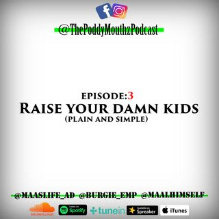 Poddy Mouthz Podcast Episode 3: Raise Your Damn Kids