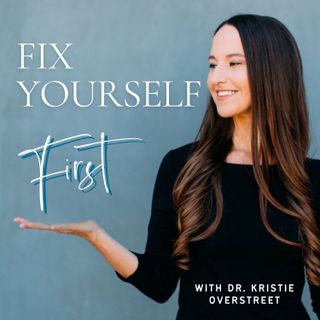 Fix Yourself First with Dr. Kristie
