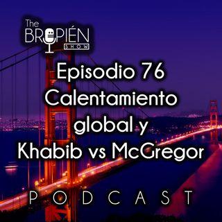 076 - Bropien - Calentamiento global y Khabib vs McGregor