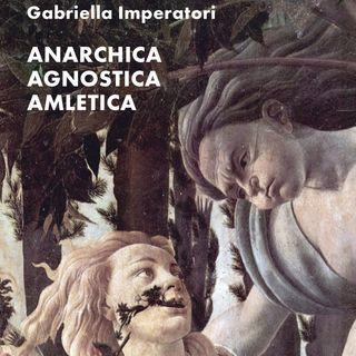 "Gabriella Imperatori ""Anarchica Agnostica Amletica"""