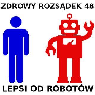 48 - Lepsi od robotów