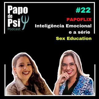#22 Papoflix: Inteligência Emocional e a série Sex Education