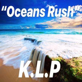 """""""Oceans Rush""""-K.L.P"""