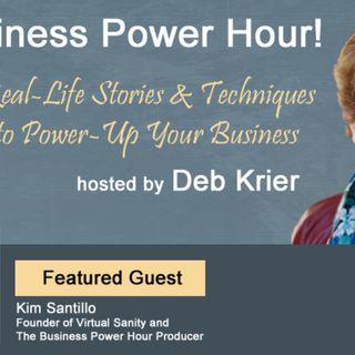 Guest: Kim Santillo: Virtual Sanity & Business Power Hour Producer