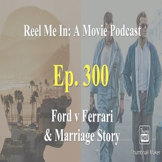Ep. 300: Ford v Ferrari & Marriage Story