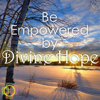 Be Empowered by Divine Hope - Reflection & Music