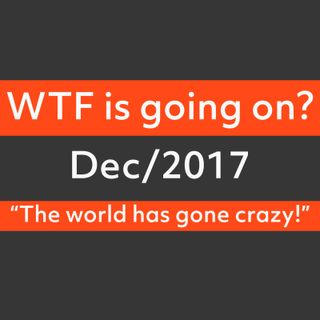 Dec/2017 - WTF is going on?