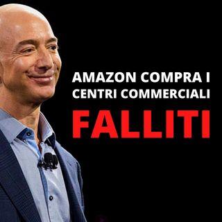 Amazon compra i centri commerciali falliti