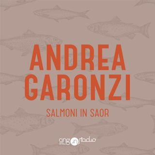 Salmoni in Saor - Ep.08 - Andrea Garonzi