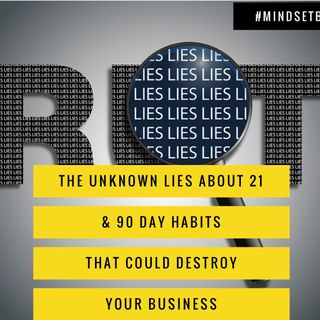 289: The Unknown Lies About 21 & 90 Day Habits, That Could Destroy Your Business