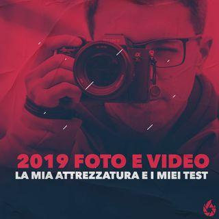2019 FOTO e VIDEO: la mia attrezzatura e i miei test