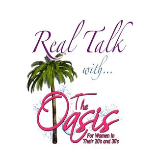 Real Talk with The Oasis-Episode 3