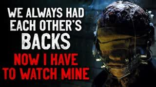 """""""We Always Had Each Other's Backs. Now I Have To Watch Mine"""" Creepypasta"""