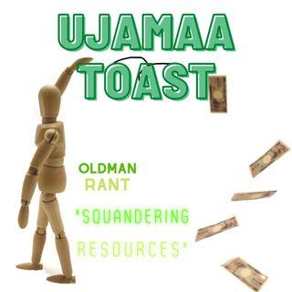 Ujamaa Toast - Squandering Resources