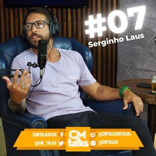 SERGINHO LAUS - CM Talks #07