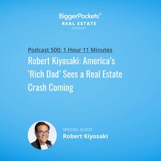 500: Robert Kiyosaki: America's 'Rich Dad' Sees a Real Estate Crash Coming