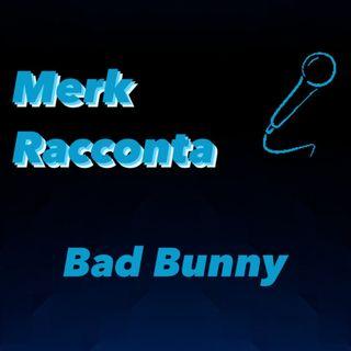 Merk Racconta: Bad Bunny