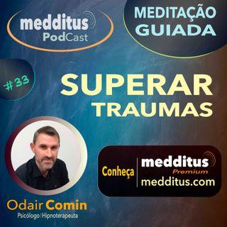 #33 Meditação para Superar Traumas | Odair Comin