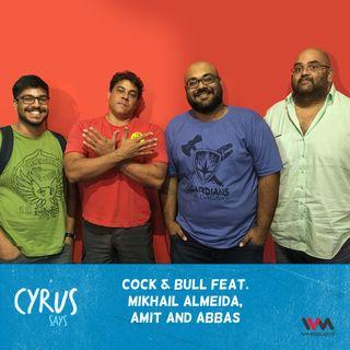 Ep. 419: Cock & Bull feat. Mikhail Almeida, Amit and Abbas